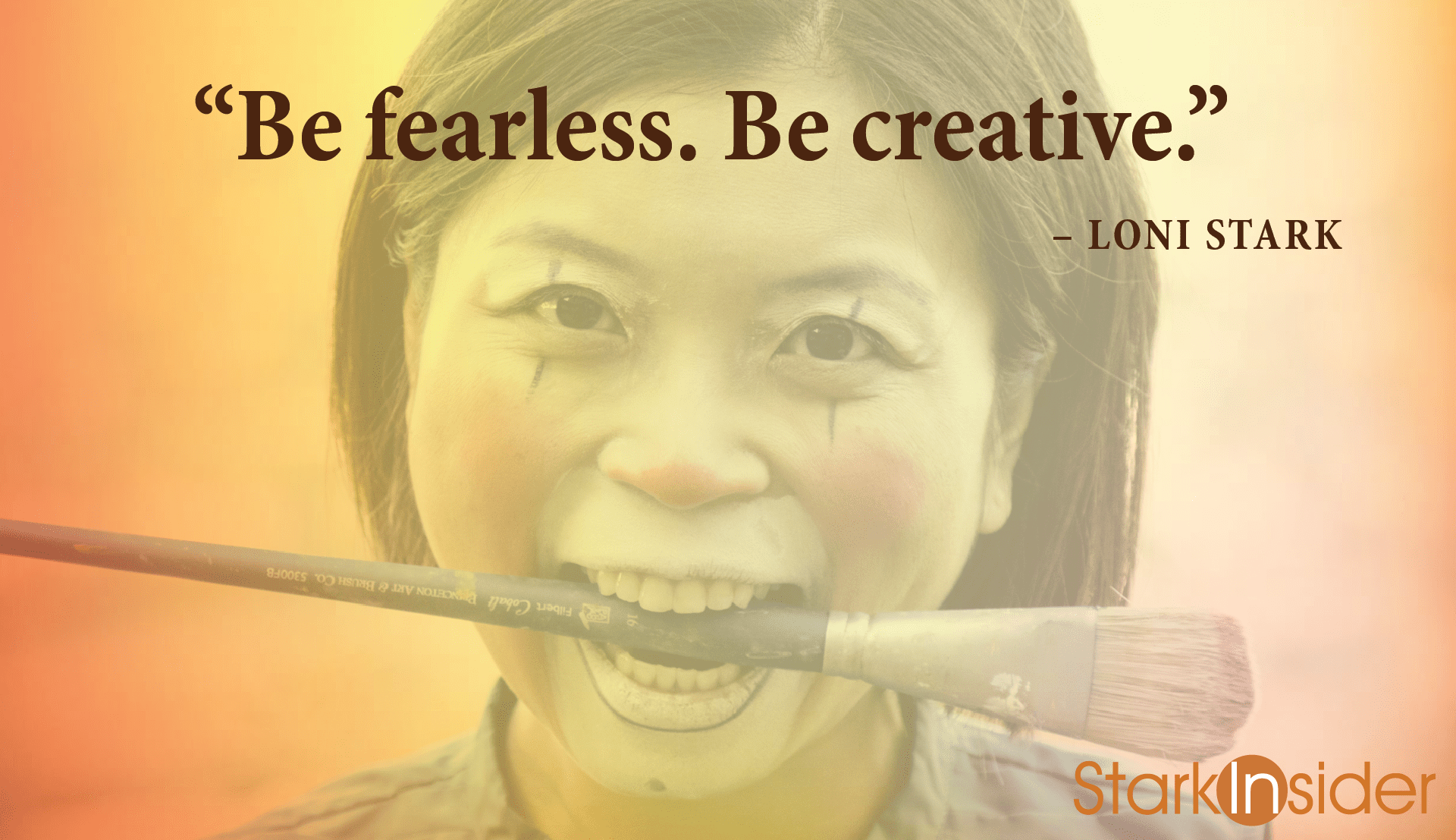 "Loni Stark: ""Be fearless. Be creative."""