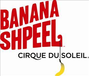 Banana Shpeel - Cirque du Soleil