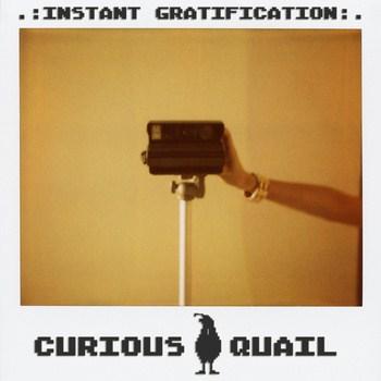 Curious Quail - Instant Gratification